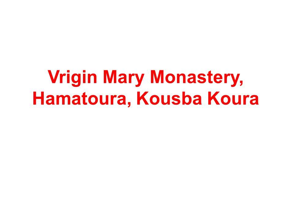 Vrigin Mary Monastery, Hamatoura, Kousba Koura