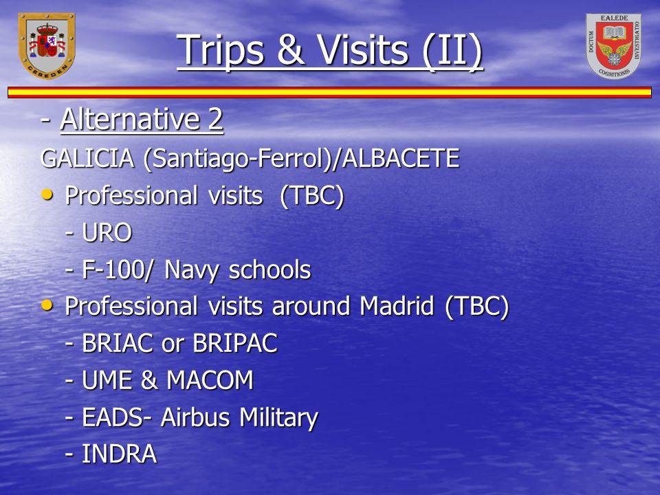 Trips & Visits (II) - Alternative 2 GALICIA (Santiago-Ferrol)/ALBACETE Professional visits (TBC) Professional visits (TBC) - URO - F-100/ Navy schools