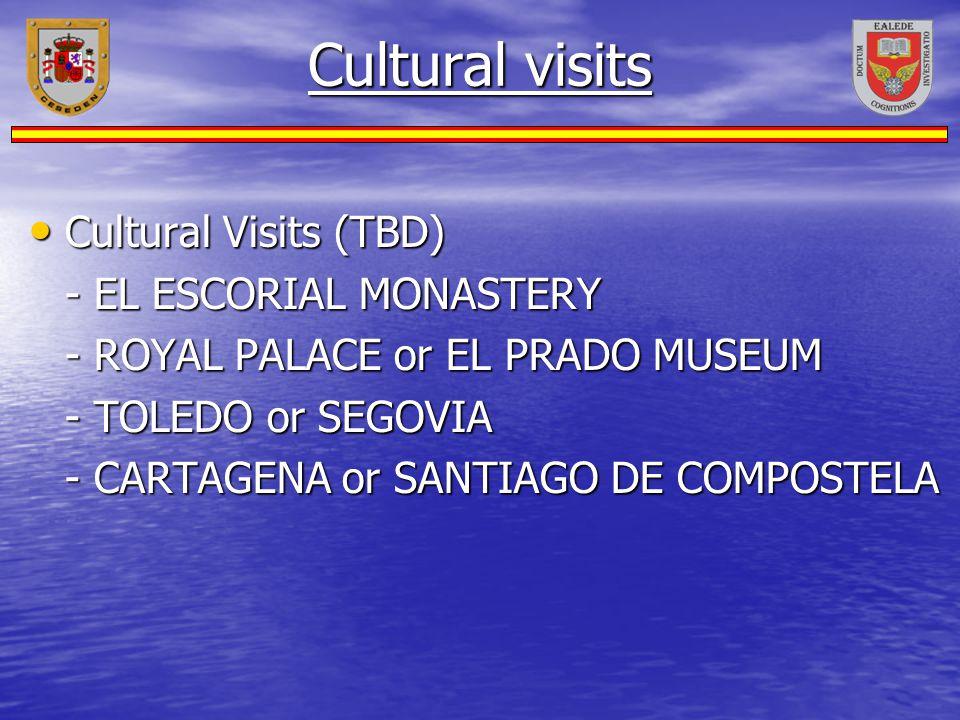 Cultural visits Cultural Visits (TBD) Cultural Visits (TBD) - EL ESCORIAL MONASTERY - ROYAL PALACE or EL PRADO MUSEUM - TOLEDO or SEGOVIA - CARTAGENA