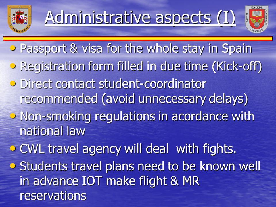 Administrative aspects (I) Passport & visa for the whole stay in Spain Passport & visa for the whole stay in Spain Registration form filled in due tim