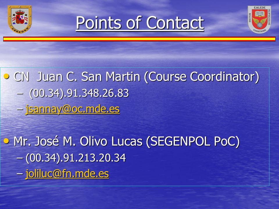 Points of Contact CN Juan C. San Martin (Course Coordinator) CN Juan C. San Martin (Course Coordinator) – (00.34).91.348.26.83 –jsannay@oc.mde.es jsan