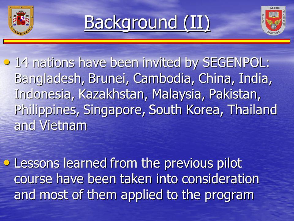 Background (II) 14 nations have been invited by SEGENPOL: Bangladesh, Brunei, Cambodia, China, India, Indonesia, Kazakhstan, Malaysia, Pakistan, Phili