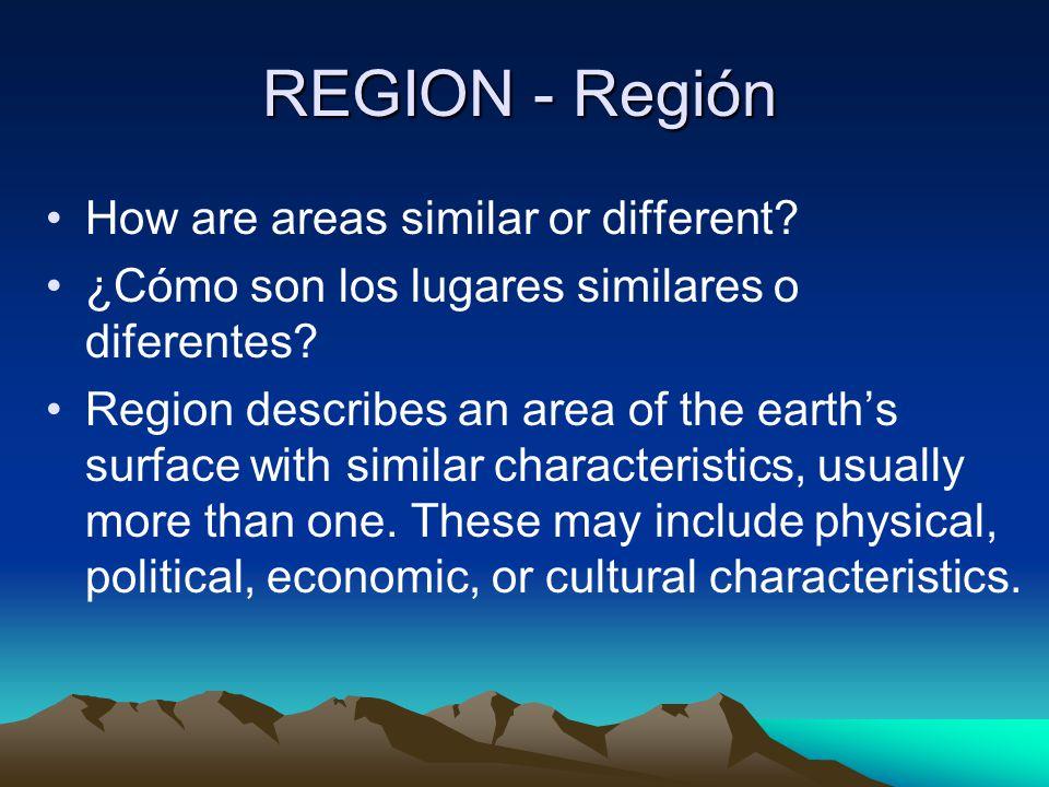 REGION - Región How are areas similar or different? ¿Cómo son los lugares similares o diferentes? Region describes an area of the earth's surface with