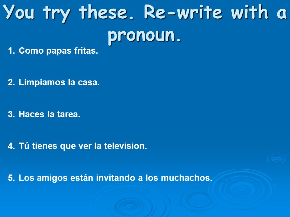 You try these.Re-write with a pronoun. 1.Como papas fritas.