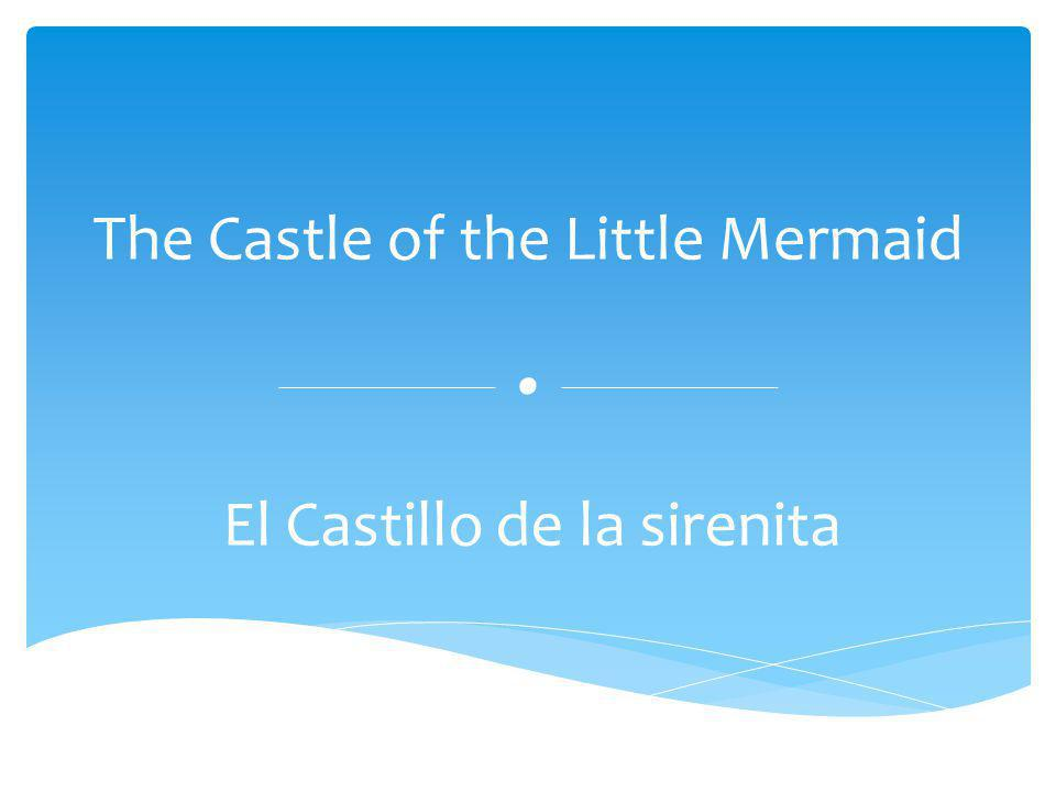 The Castle of the Little Mermaid. El Castillo de la sirenita