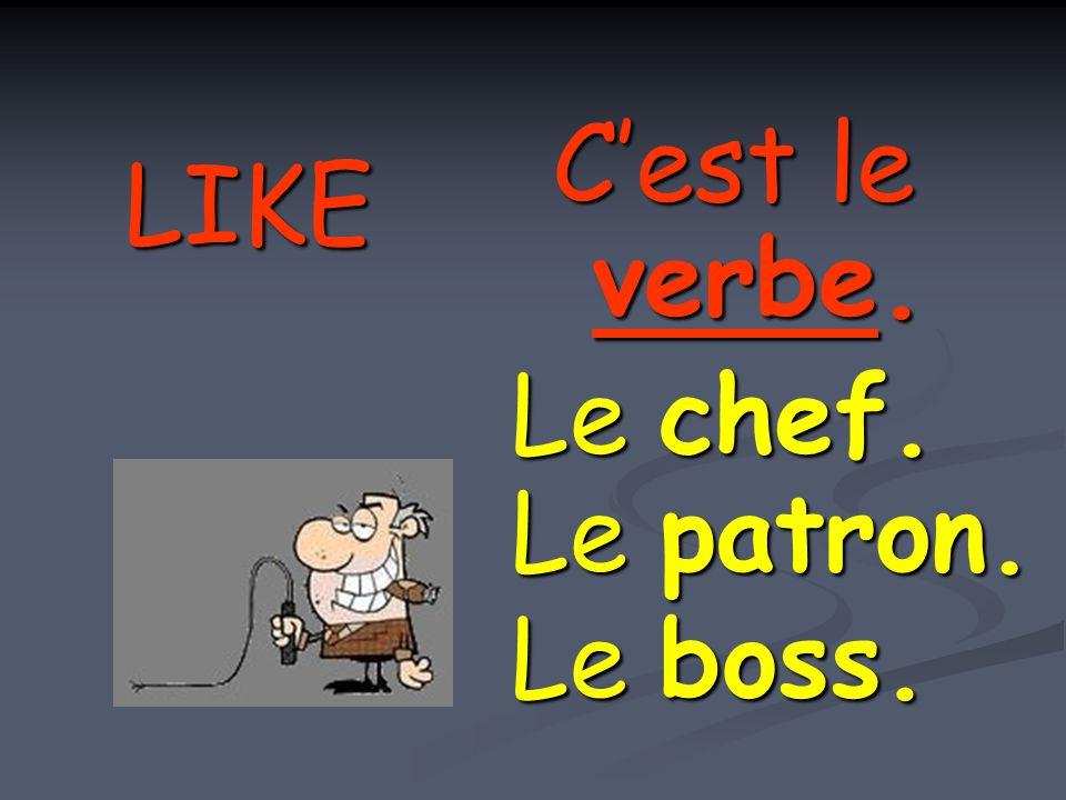 LIKE C'est le verbe. Le chef. Le boss. Le patron.