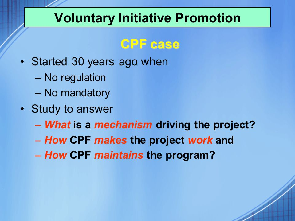 CPF case Started 30 years ago when –No regulation –No mandatory Study to answer –What is a mechanism driving the project? –How CPF makes the project w