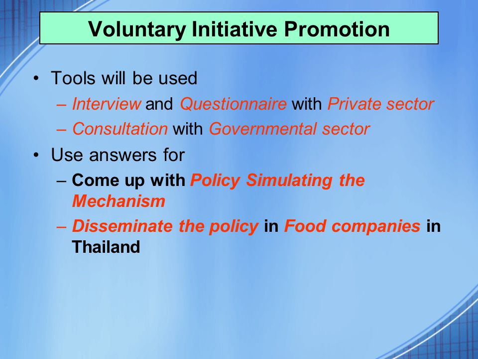 Tools will be used –Interview and Questionnaire with Private sector –Consultation with Governmental sector Use answers for –Come up with Policy Simula
