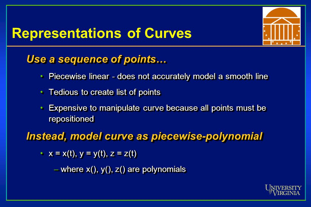 Representations of Curves Use a sequence of points… Piecewise linear - does not accurately model a smooth linePiecewise linear - does not accurately m