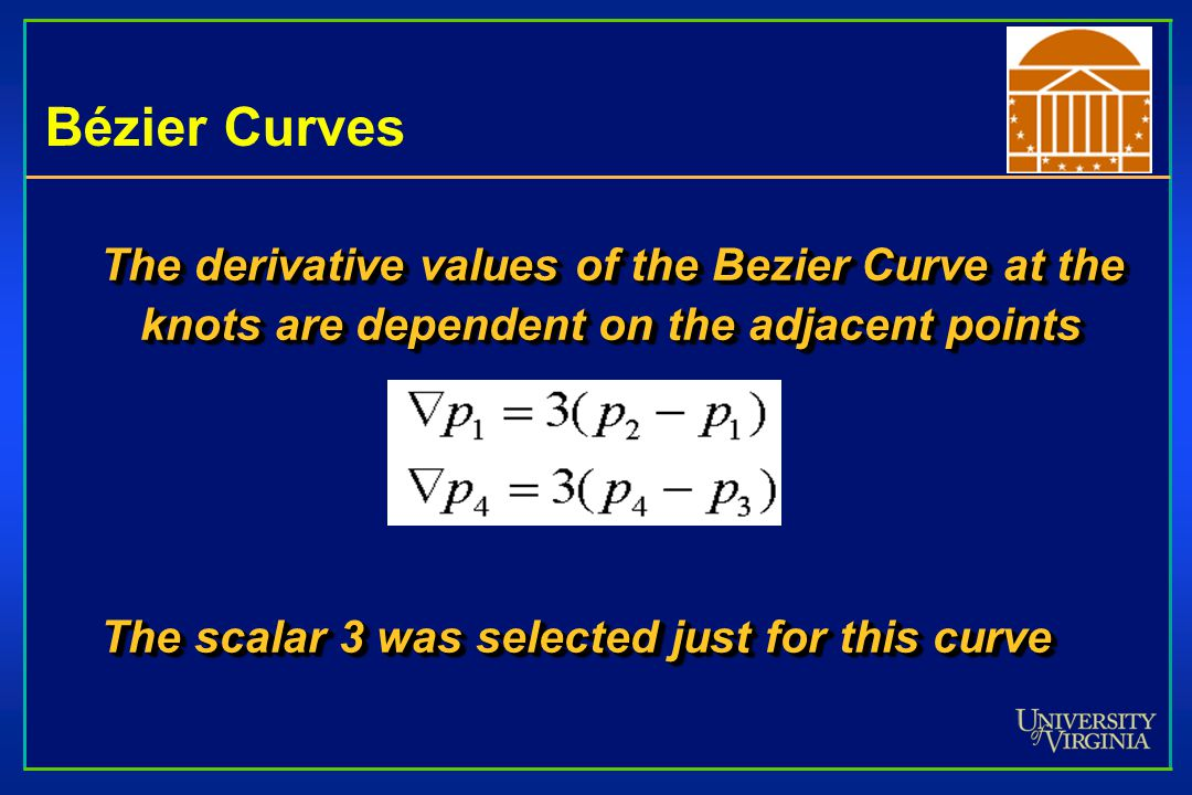 Bézier Curves The derivative values of the Bezier Curve at the knots are dependent on the adjacent points The scalar 3 was selected just for this curv