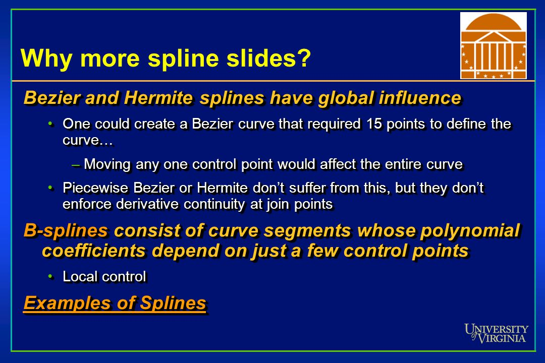Why more spline slides? Bezier and Hermite splines have global influence One could create a Bezier curve that required 15 points to define the curve…O