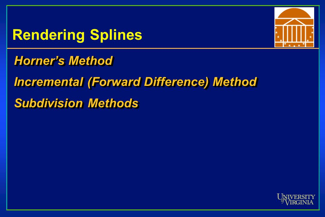 Rendering Splines Horner's Method Incremental (Forward Difference) Method Subdivision Methods Horner's Method Incremental (Forward Difference) Method