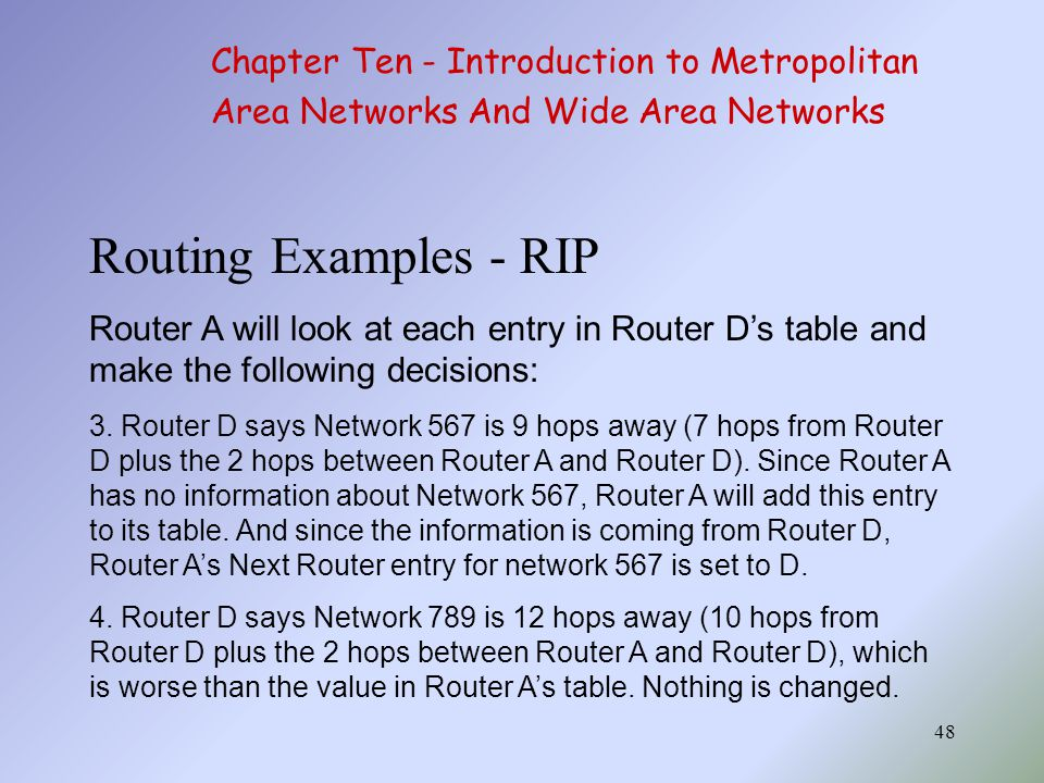 48 Routing Examples - RIP Router A will look at each entry in Router D's table and make the following decisions: 3.