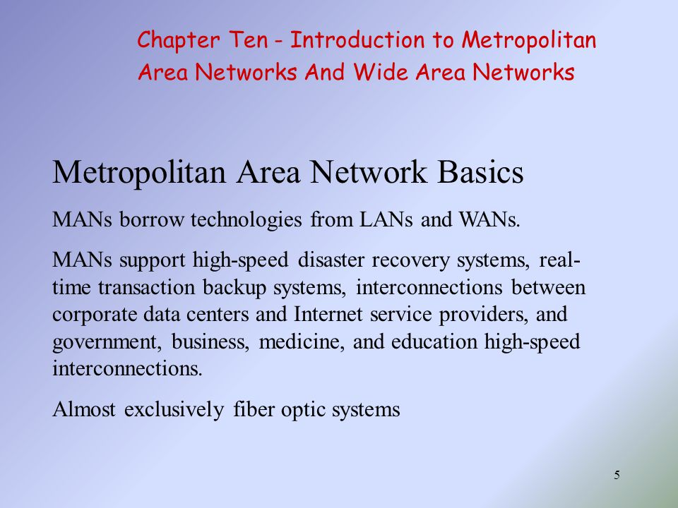 5 Metropolitan Area Network Basics MANs borrow technologies from LANs and WANs.