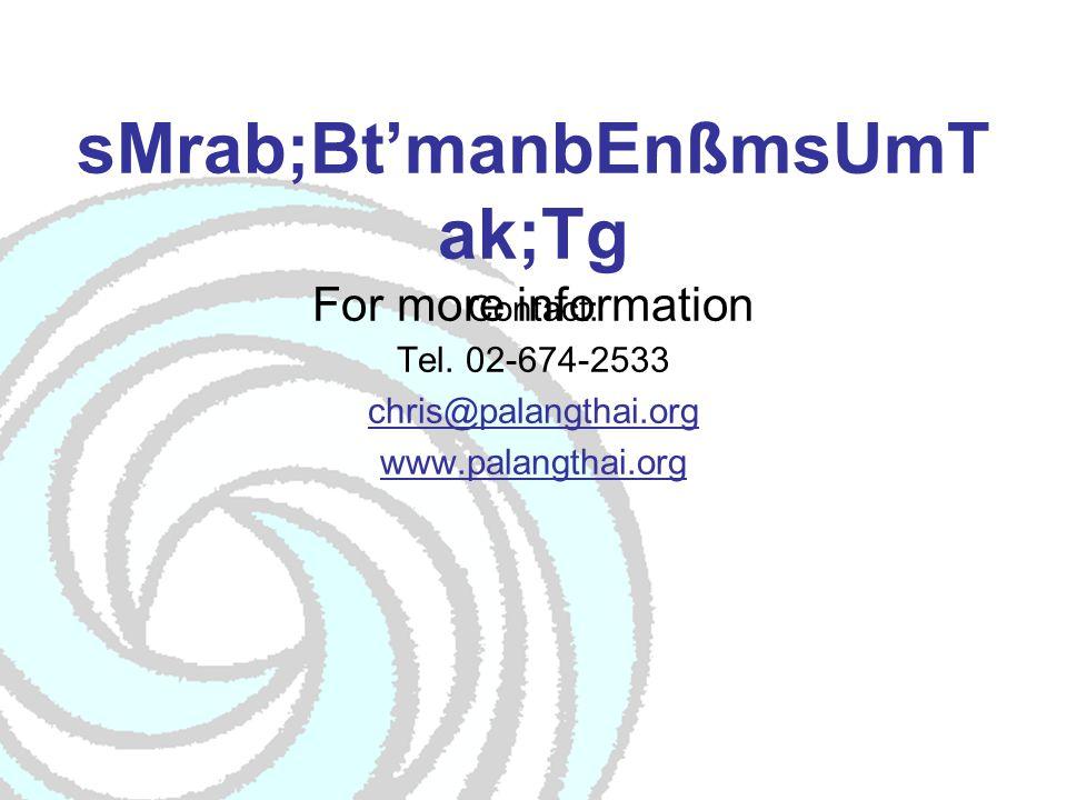 sMrab;Bt'manbEnßmsUmT ak;Tg For more information Contact: Tel.