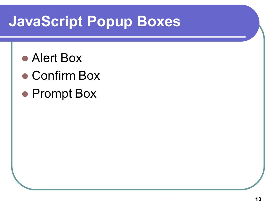 13 JavaScript Popup Boxes Alert Box Confirm Box Prompt Box