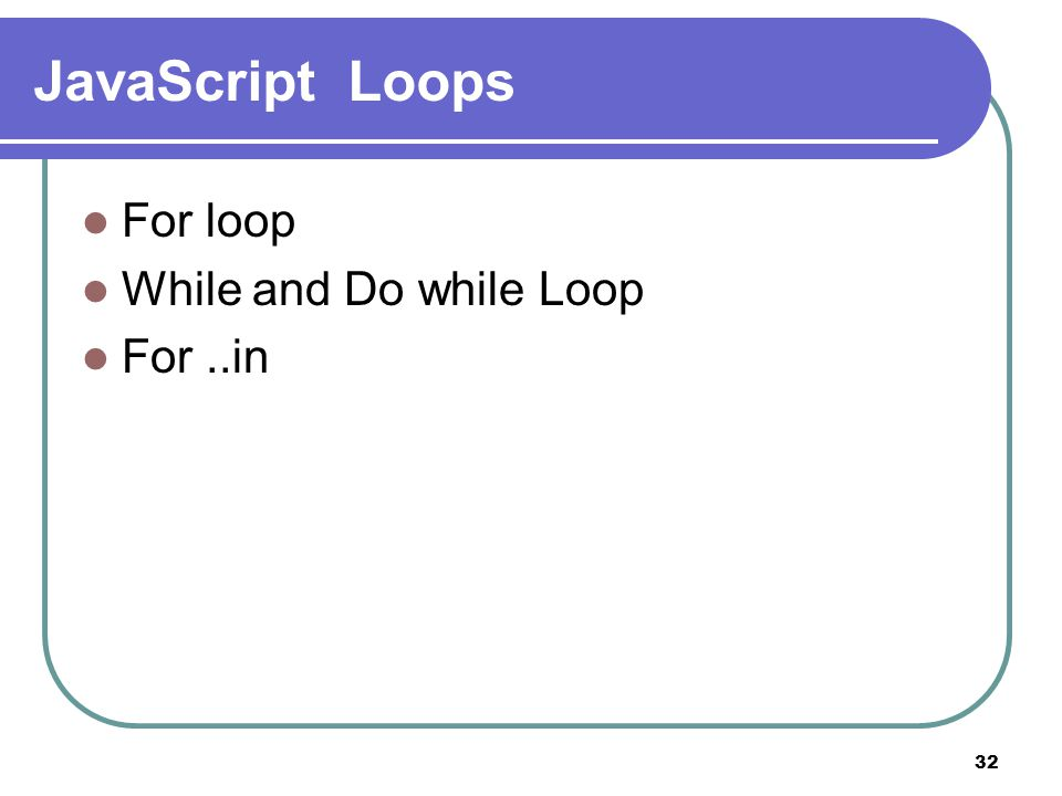 32 JavaScript Loops For loop While and Do while Loop For..in