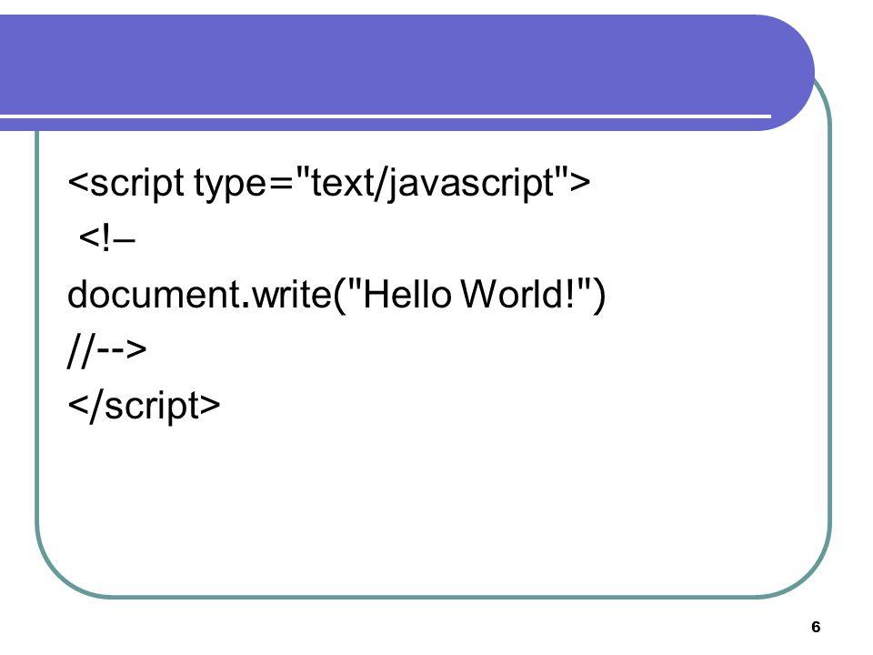 6 <!– document.write( Hello World! ) //-->