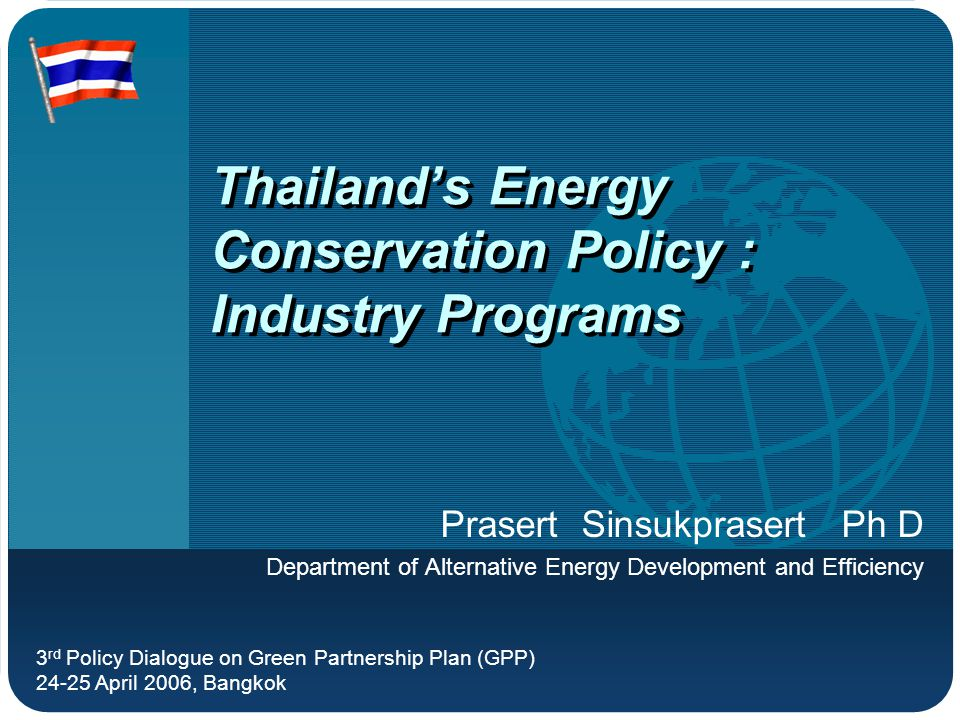 Thailand's Energy Outlook Transportation 37% Agriculture 6% Industrial 36% Res & Com 21% Thailand consumes energy about 1 mill barrels of oil per day (0.75% of World energy consumption) Oil Natural Gas Coal Hydro Supply Demand