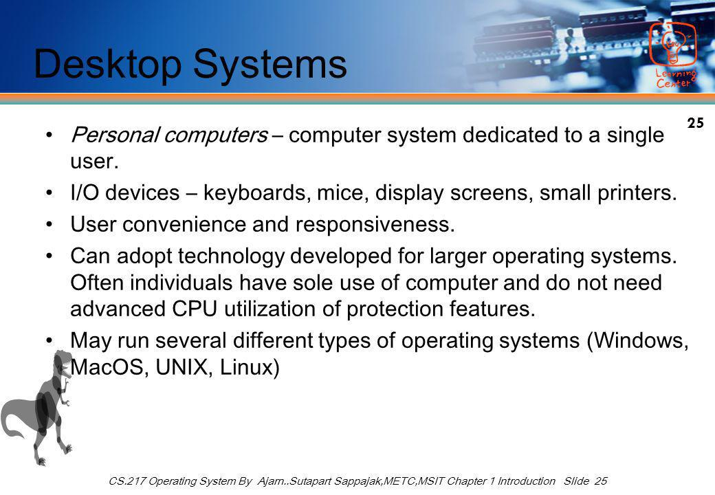 25 CS.217 Operating System By Ajarn..Sutapart Sappajak,METC,MSIT Chapter 1 Introduction Slide 25 Desktop Systems Personal computers – computer system dedicated to a single user.