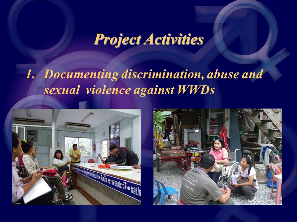 Project Activities 1. Documenting discrimination, abuse and sexual violence against WWDs