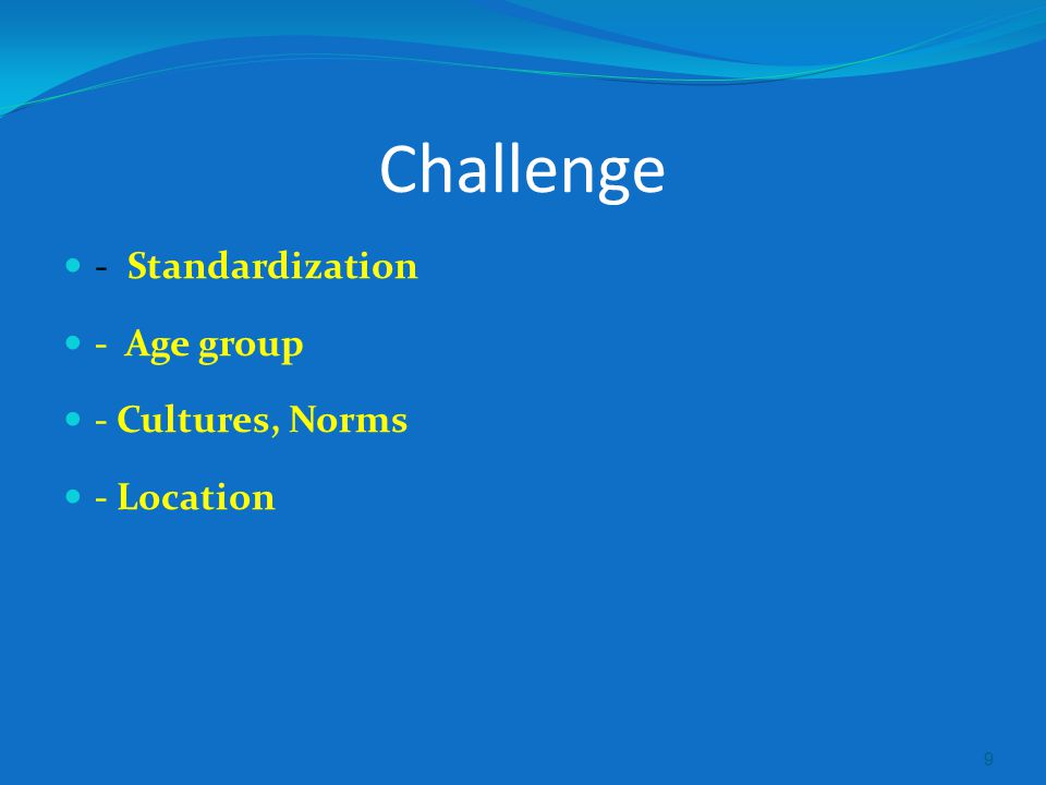 Challenge - Standardization - Age group - Cultures, Norms - Location 9