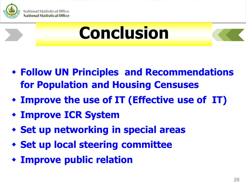 National Statistical Office 20  Follow UN Principles and Recommendations for Population and Housing Censuses  Improve the use of IT (Effective use o