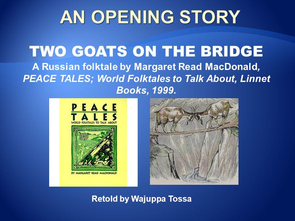 TWO GOATS ON THE BRIDGE A Russian folktale by Margaret Read MacDonald, PEACE TALES; World Folktales to Talk About, Linnet Books, 1999.