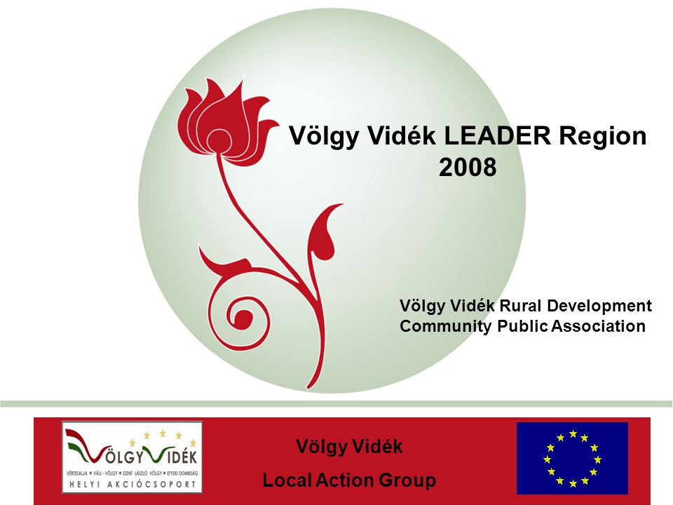"""New Hungary Rural Development Programme Völgy Vidék LEADER Region 2008 AaAa Völgy Vidék Local Action Group Völgy Vidék Rural Development Community Public Association"