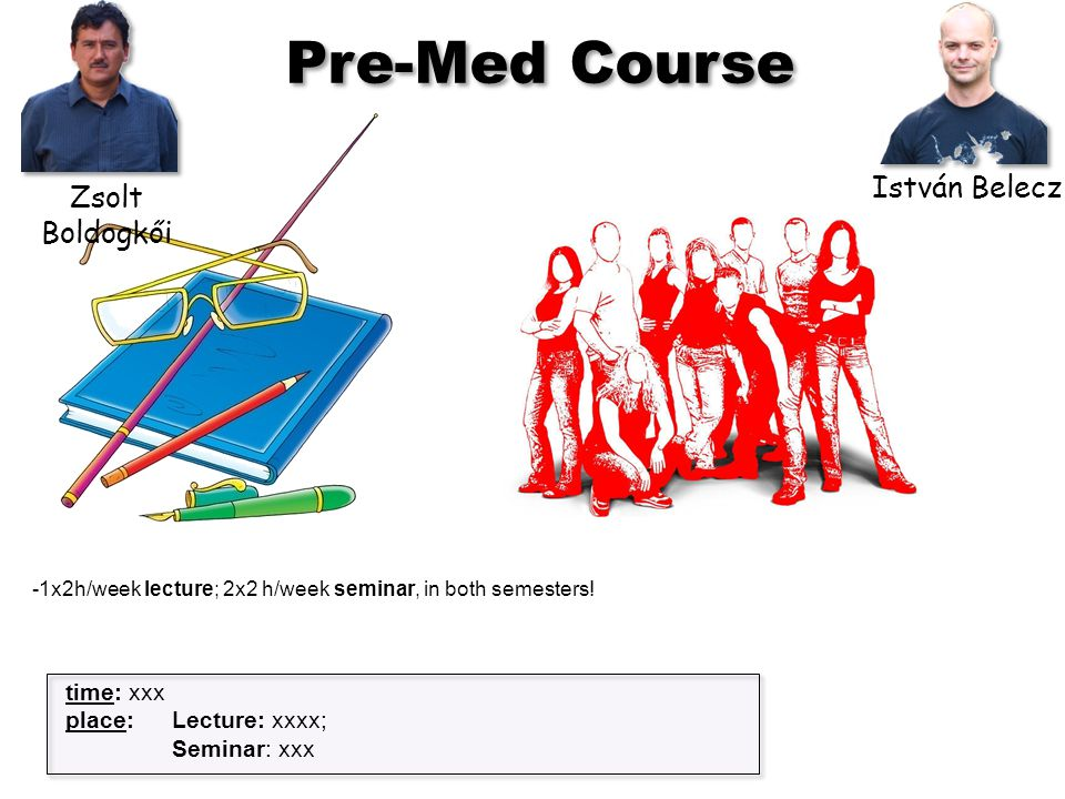 Pre-Med Course -1x2h/week lecture; 2x2 h/week seminar, in both semesters.