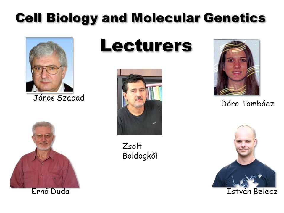 Lecturers Zsolt Boldogkői Ernő Duda István Belecz János Szabad Dóra Tombácz Cell Biology and Molecular Genetics