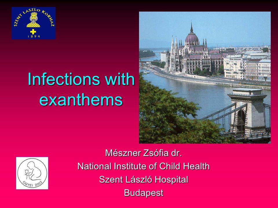 Infections with exanthems Mészner Zsófia dr. National Institute of Child Health Szent László Hospital Budapest