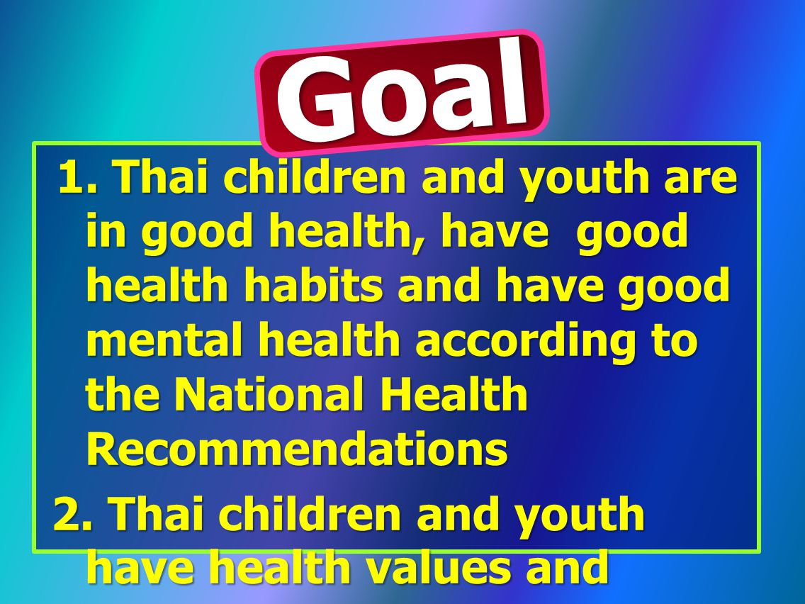 1. Thai children and youth are in good health, have good health habits and have good mental health according to the National Health Recommendations 1.