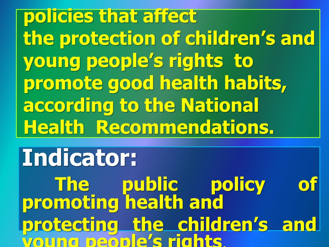 Strategy 4: Develop and advocate public policies that affect the protection of children's and young people's rights to promote good health habits, according to the National Health Recommendations.