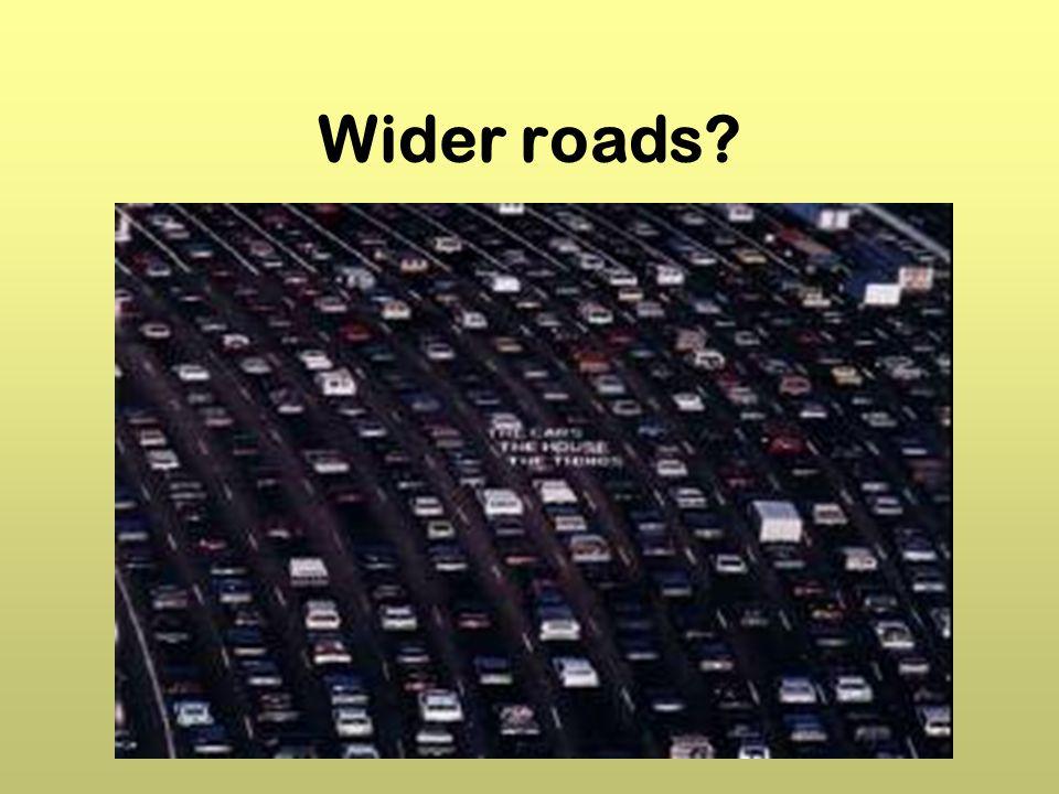 Wider roads