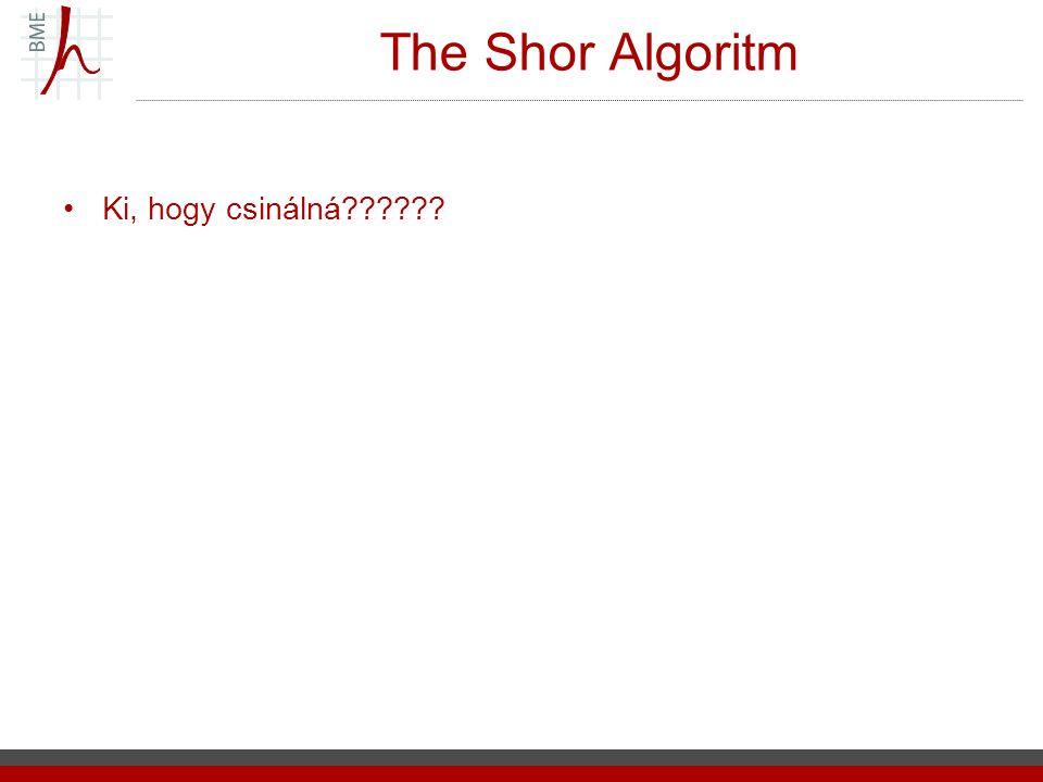 The Shor Algoritm Ki, hogy csinálná??????