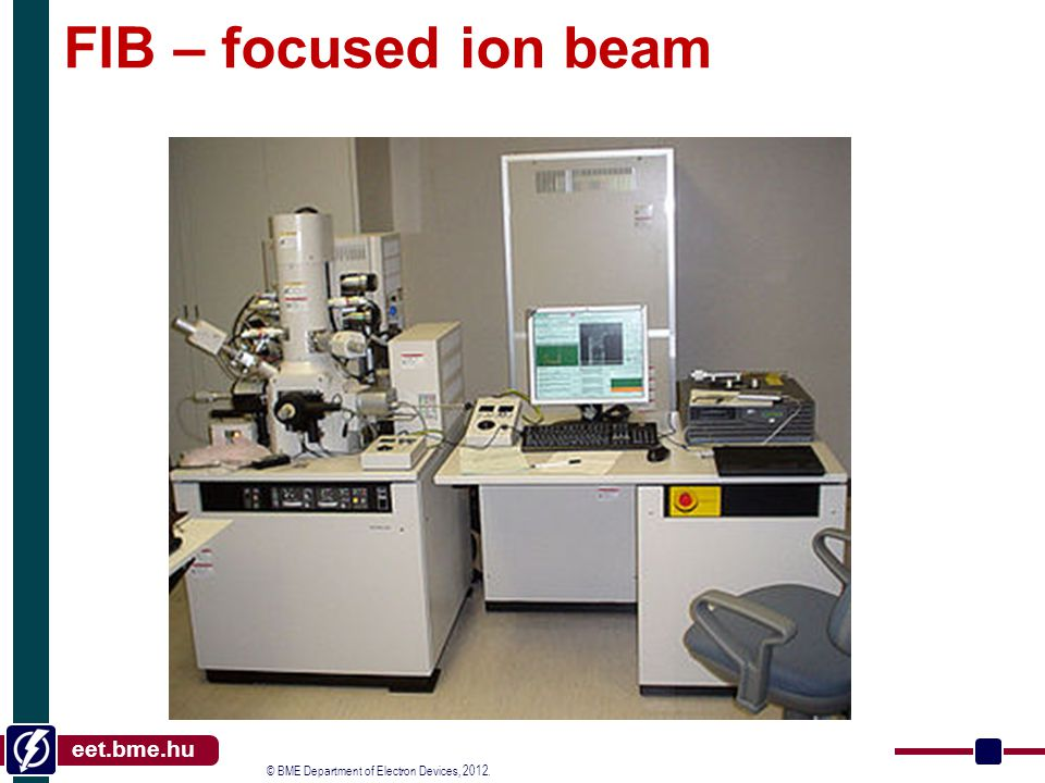 © BME Department of Electron Devices, 2012. eet.bme.hu FIB – focused ion beam