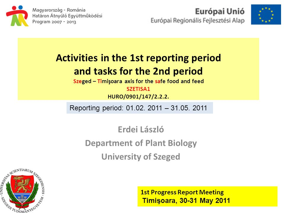 Activities in the 1st reporting period and tasks for the 2nd period Szeged – Timişoara axis for the safe food and feed SZETISA1 HURO/0901/147/2.2.2.