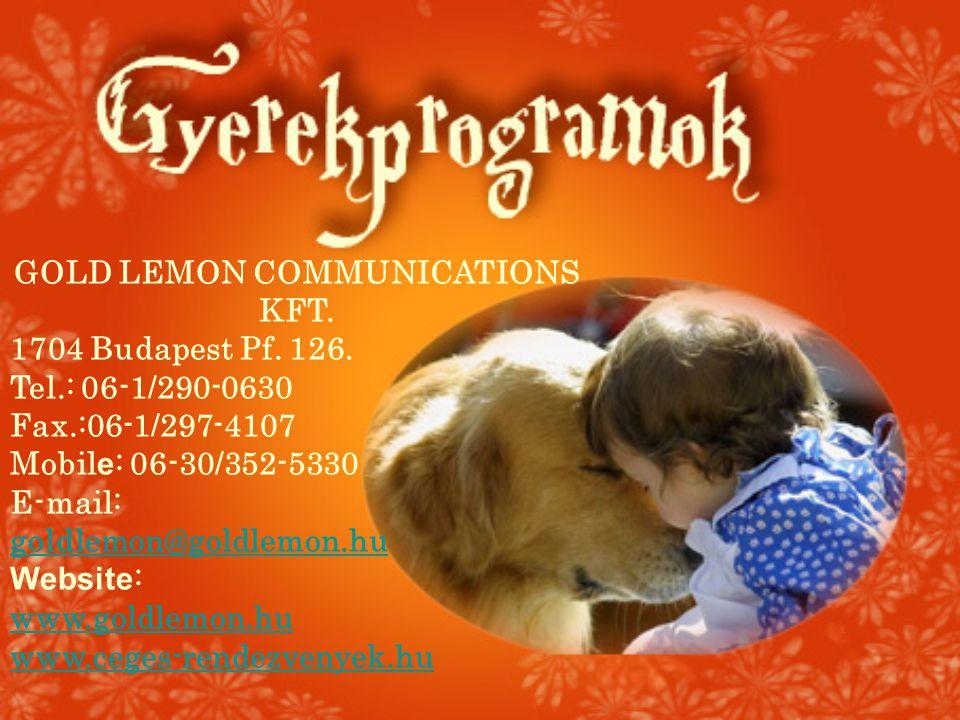 GOLD LEMON COMMUNICATIONS KFT. 1704 Budapest Pf. 126. Tel.: 06-1/290-0630 Fax.:06-1/297-4107 Mobil e : 06-30/352-5330 E-mail: goldlemon@goldlemon.hu W