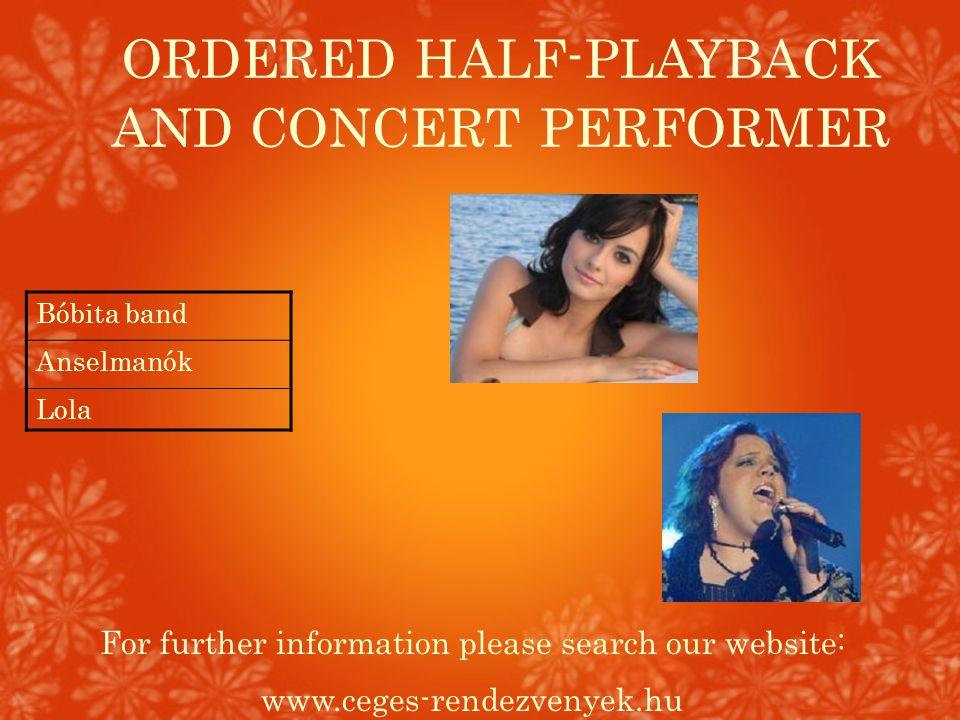 ORDERED HALF-PLAYBACK AND CONCERT PERFORMER For further information please search our website: www.ceges-rendezvenyek.hu Bóbita band Anselmanók Lola