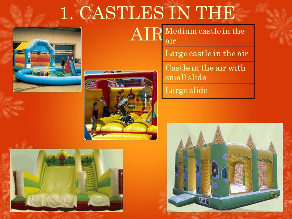 1. CASTLES IN THE AIR Medium castle in the air Large castle in the air Castle in the air with small slide Large slide