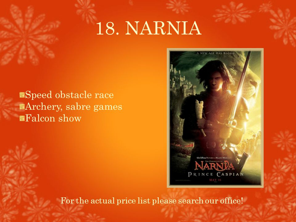 18. NARNIA For the actual price list please search our office! Speed obstacle race Archery, sabre games Falcon show