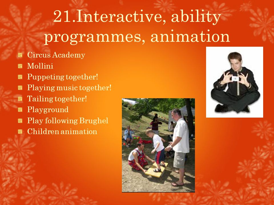 21.Interactive, ability programmes, animation Circus Academy Mollini Puppeting together! Playing music together! Tailing together! Playground Play fol