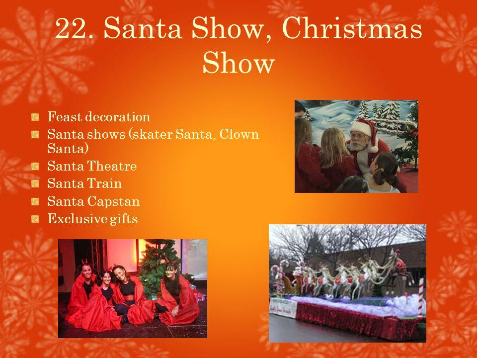 22. Santa Show, Christmas Show Feast decoration Santa shows (skater Santa, Clown Santa) Santa Theatre Santa Train Santa Capstan Exclusive gifts