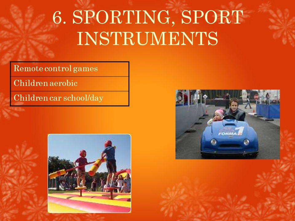 6. SPORTING, SPORT INSTRUMENTS Remote control games Children aerobic Children car school/day