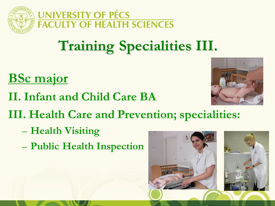 Training Specialities III. BSc major II. Infant and Child Care BA III.