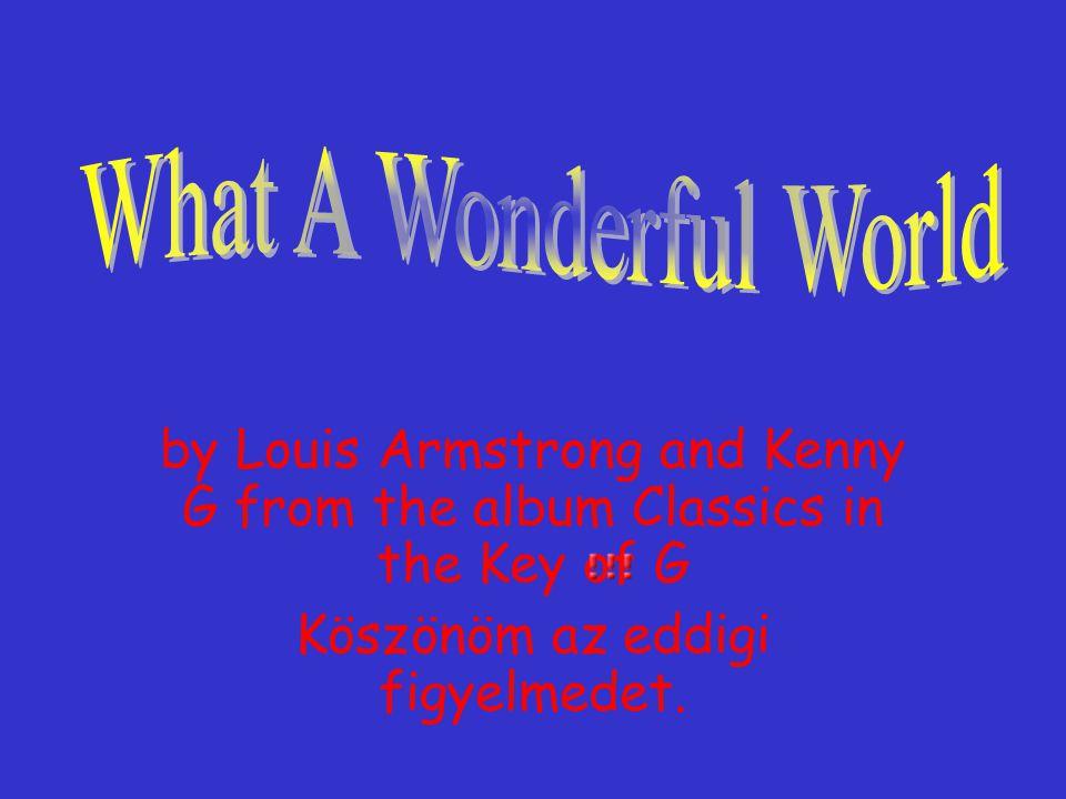 by Louis Armstrong and Kenny G from the album Classics in the Key of G Köszönöm az eddigi figyelmedet.
