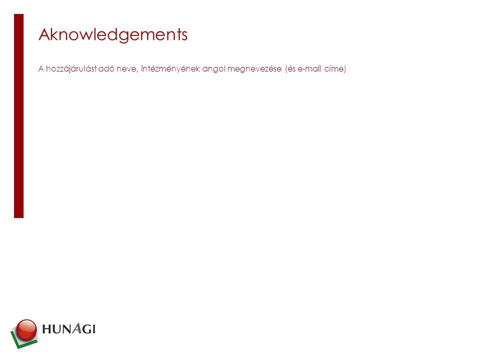 Aknowledgements A hozzájárulást adó neve, intézményének angol megnevezése (és e-mail címe)