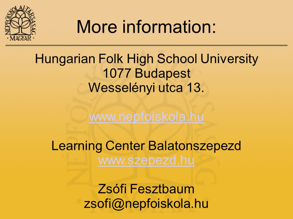 More information: Hungarian Folk High School University 1077 Budapest Wesselényi utca 13.