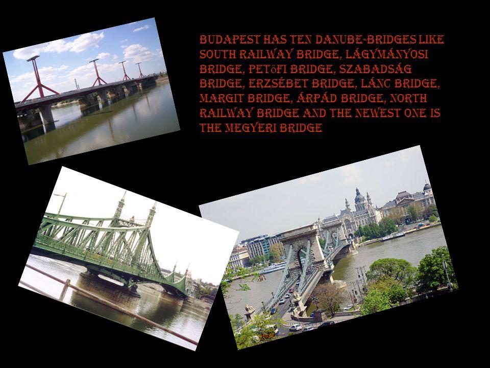 Budapest has ten Danube-bridges like South Railway Bridge, Lágymányosi Bridge, Pet ő fi Bridge, Szabadság Bridge, Erzsébet Bridge, Lánc Bridge, Margit
